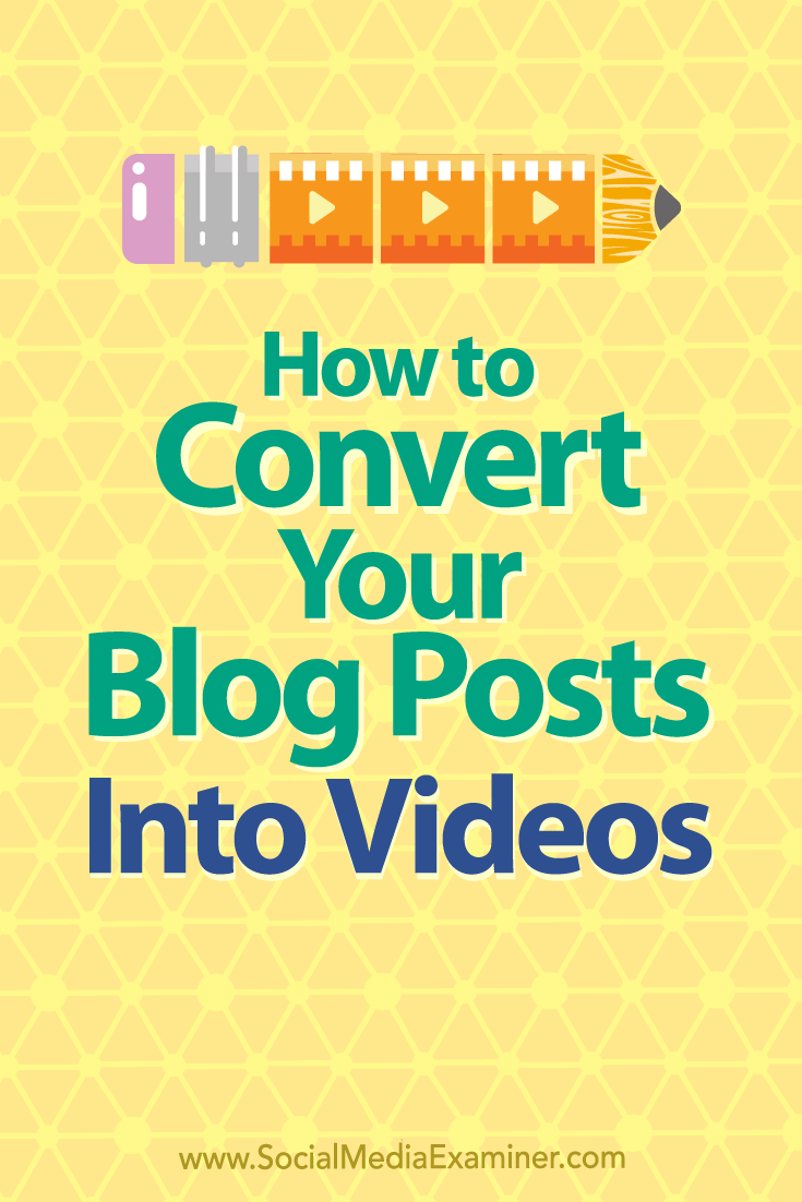 How to Convert Your Blog Posts Into Videos by Serena Ryan on Social Media Examiner.