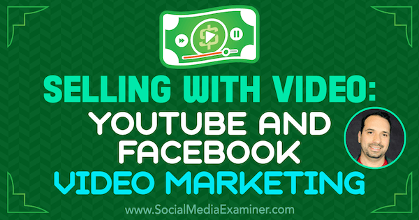 Selling With Video: YouTube and Facebook Video Marketing featuring insights from Jeremy Vest on the Social Media Marketing Podcast.
