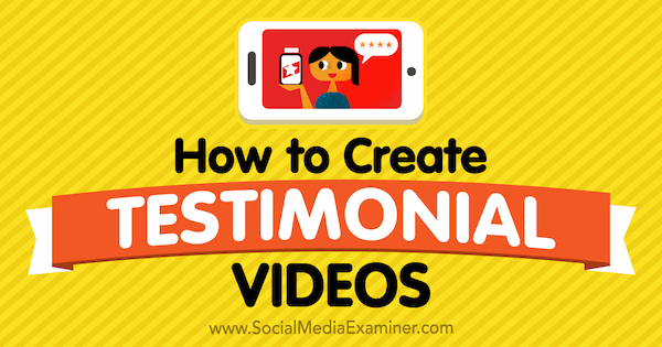 How to Create Testimonial Videos by Victor Blasco on Social Media Examiner.