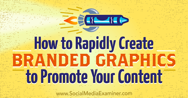 How to Rapidly Create Branded Graphics to Promote Your Content by Orana Velarde on Social Media Examiner.