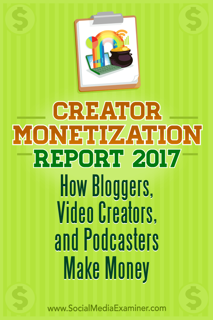 Creator Monetization Report 2017: How Bloggers, Video Creators, and Podcasters Make Money by Michael Stelzner on Social Media Examiner.