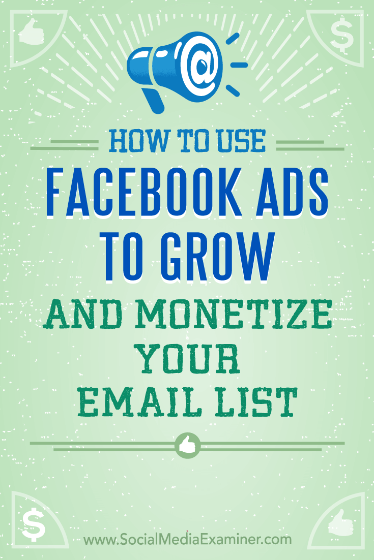How to Use Facebook Ads to Grow and Monetize Your Email List by Charlie Lawrance on Social Media Examiner.