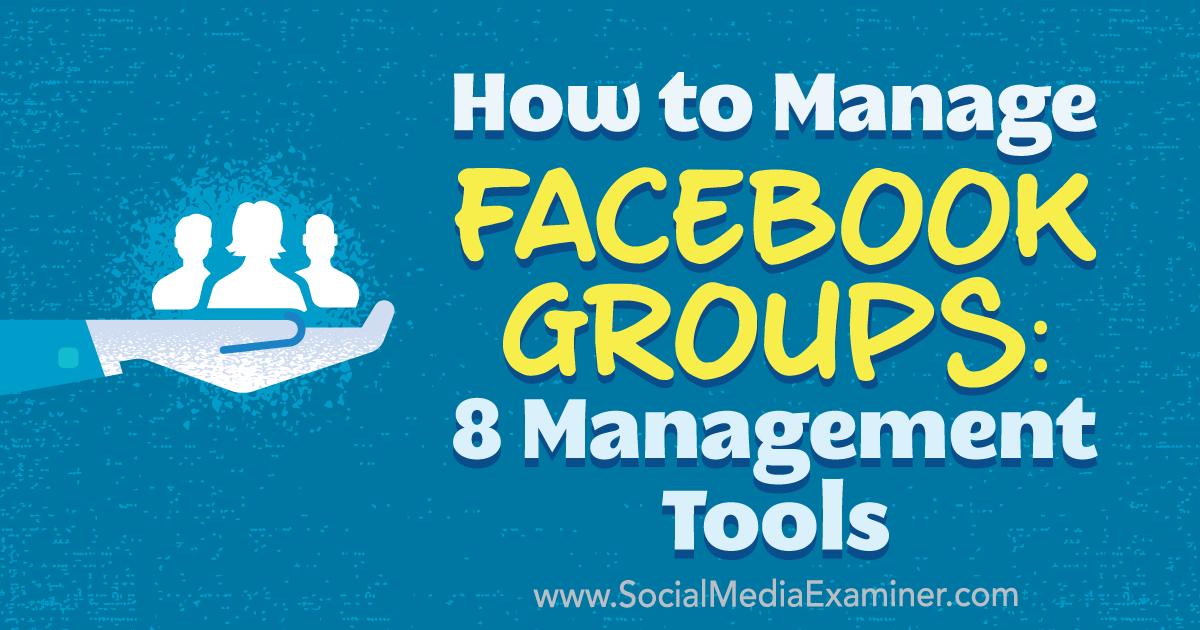 http://www.socialmediaexaminer.com/facebook-groups-8-management-tools/