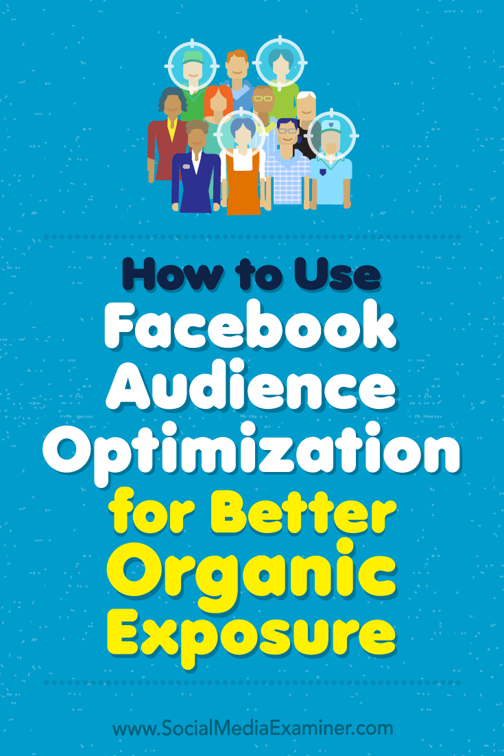 How to Use Facebook Audience Optimization for Better Organic Exposure by Anja Skrba on Social Media Examiner.