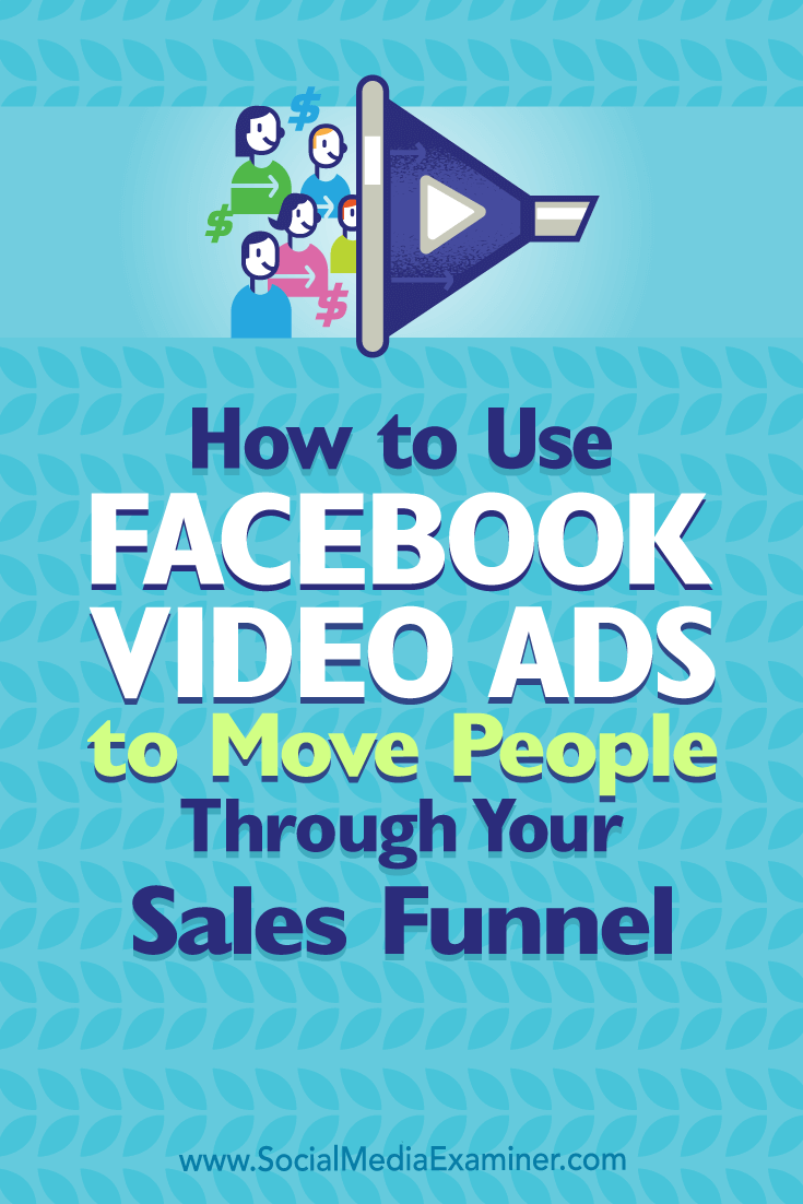 How to Use Facebook Video Ads to Move People Through Your Sales Funnel by Charlie Lawrance on Social Media Examiner.