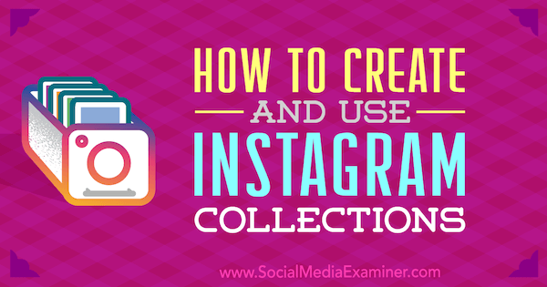 How to Create and Use Instagram Collections by Robert Katai on Social Media Examiner.