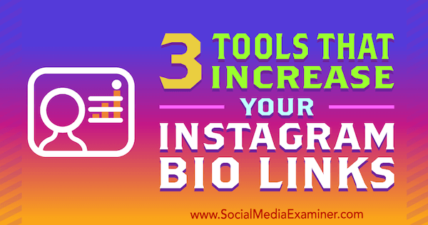 3 Tools That Increase Your Instagram Bio Links by Jordan Jones on Social Media Examiner.