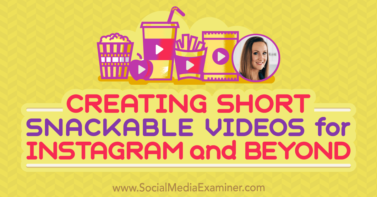 Creating Short, Snackable Videos for Instagram and Beyond : Social
