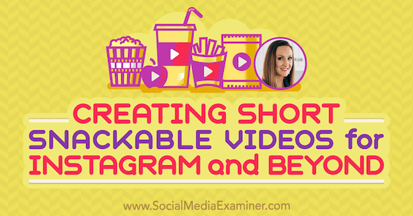 Creating Short, Snackable Videos for Instagram and Beyond