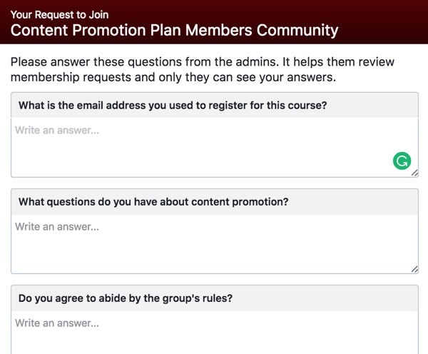 Ask prospective Facebook group members to answer qualifying questions.