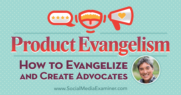 Product Evangelism: How to Evangelize and Create Advocates featuring insights from Guy Kawasaki on the Social Media Marketing Podcast.