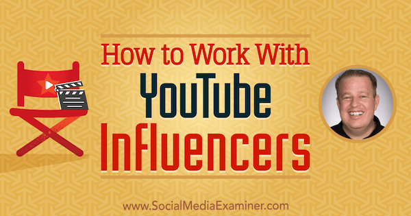 How to Work With YouTube Influencers featuring insights from Derral Eves on the Social Media Marketing Podcast.
