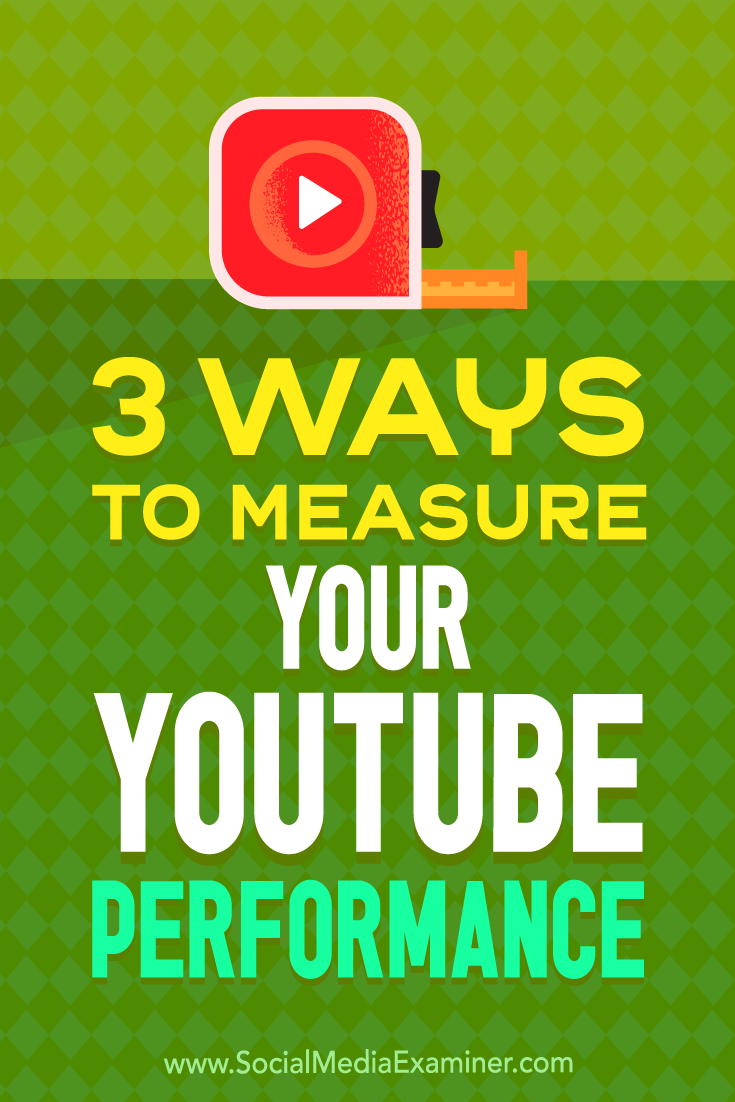 3 Ways to Measure Your YouTube Performance by Victor Blasco on Social Media Examiner.