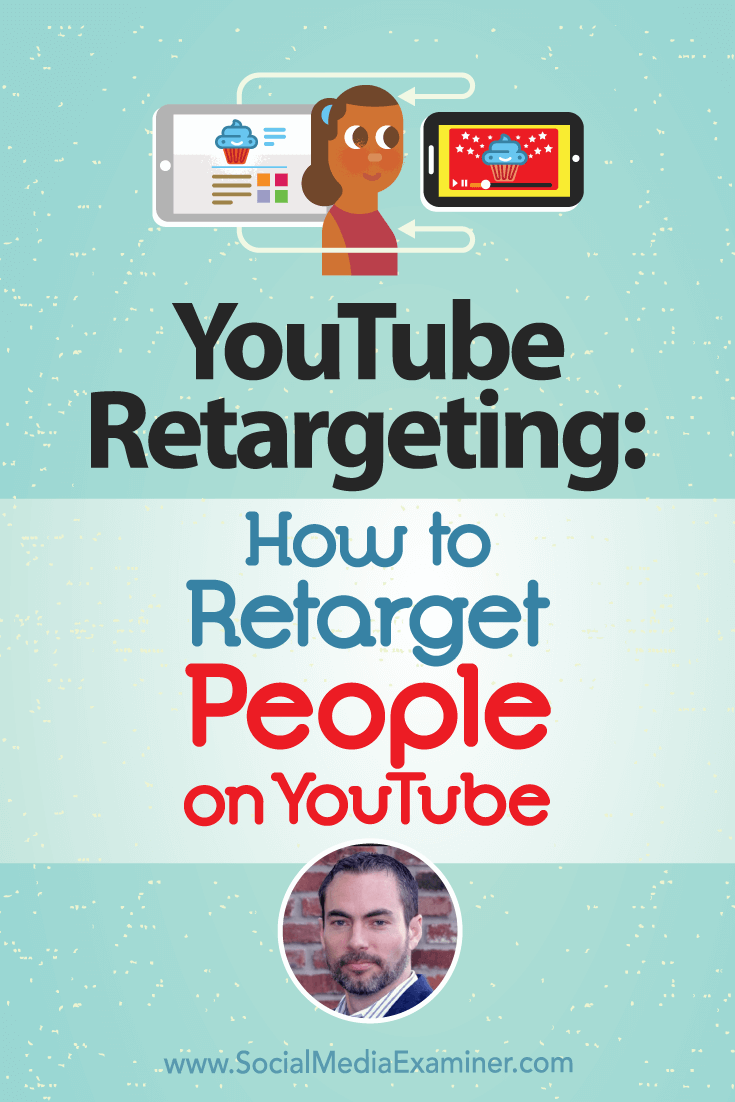 YouTube Remarketing: How to Retarget People on YouTube featuring Brett Curry on Social Media Examiner.