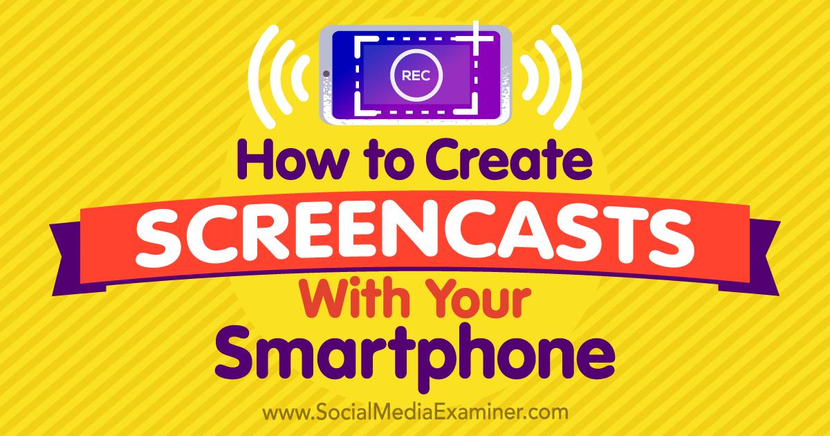 socialmediaexaminer.com - Tabitha Carro - How to Create Screencasts With Your Smartphone