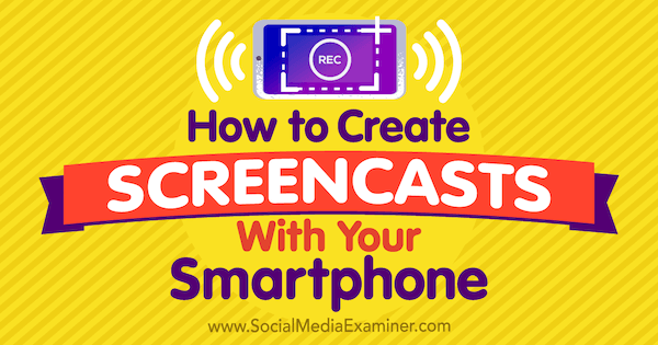 How to Create Screen Casts With Your Smartphone by Tabitha Carro on Social Media Examiner.