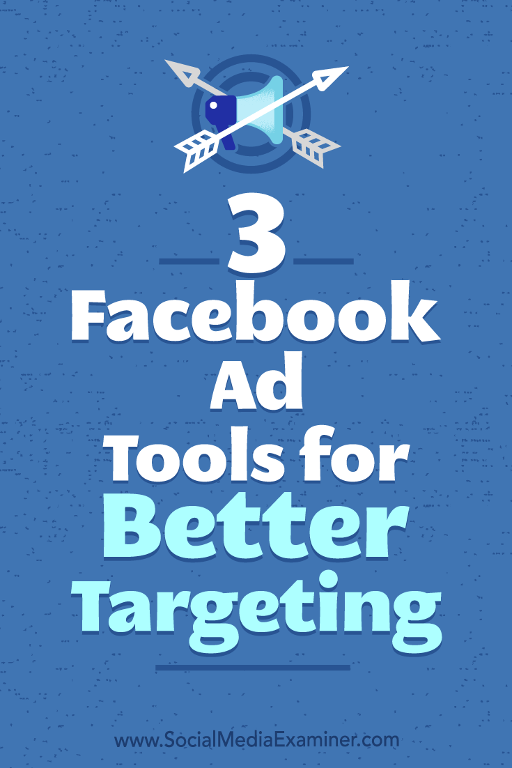 3 Facebook Ad Tools for Better Targeting by Bill Widmer on Social Media Examiner.