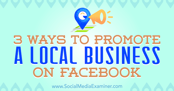 3 Ways to Promote a Local Business on Facebook by Julia Bramble on Social Media Examiner.