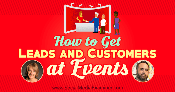 How to Get Leads and Customers at Events featuring insights from Emily Crume and Demian Ross on the Social Media Marketing Podcast.