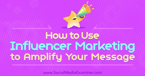 How to Use Influencer Marketing to Amplify Your Message by Tom Augenthaler on Social Media Examiner.
