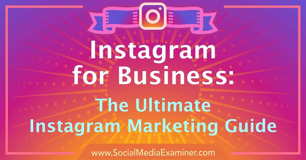 Instagram Marketing: The Ultimate Guide For Your Business.