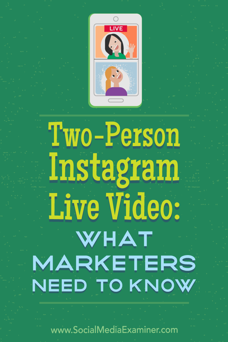 How to Use Instagram Live Video With Two People: What Marketers Need to Know by Jenn Herman on Social Media Examiner.