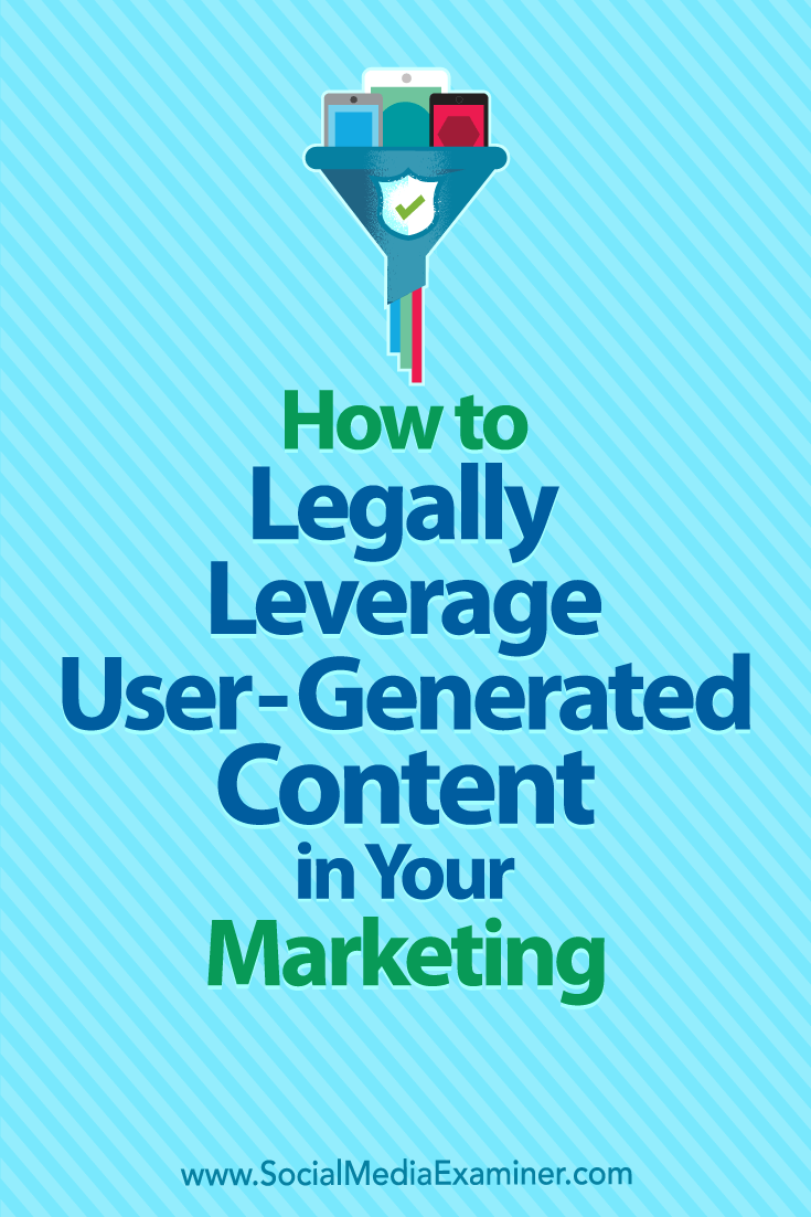 How to Legally Leverage User-Generated Content in Your Marketing by Jim Belosic on Social Media Examiner.