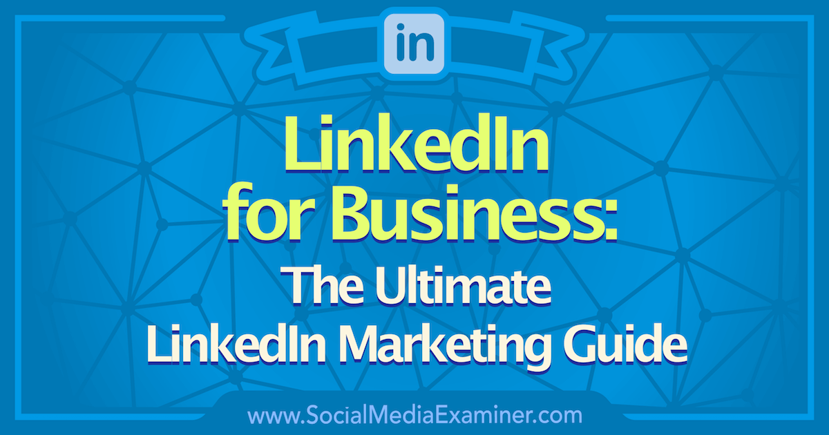 linkedin for business the ultimate linkedin marketing guide