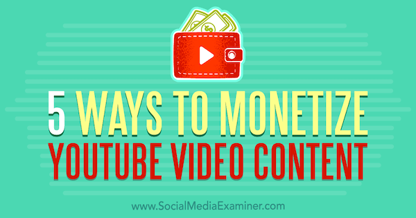 5 Ways to Monetize YouTube Video Content by Dorothy Cheng on Social Media Examiner.