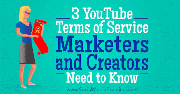 3 YouTube Terms of Service Marketers and Creators Need to Know by Sarah Kornblett on Social Media Examiner.