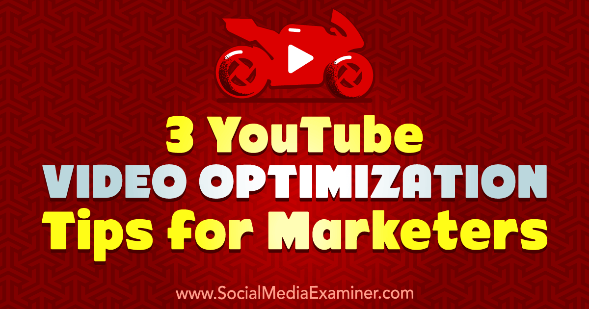3 YouTube Video Optimization Tips for Marketers