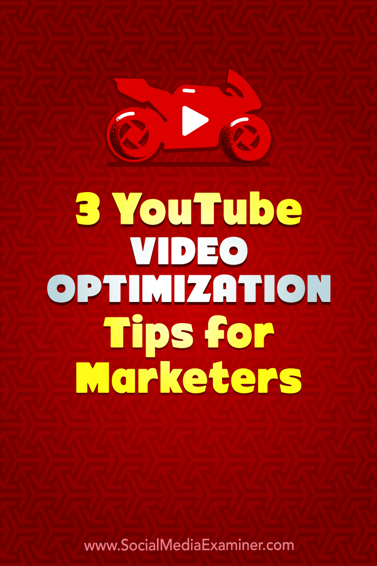 3 YouTube Video Optimization Tips for Marketers by Richa Pathak on Social Media Examiner.