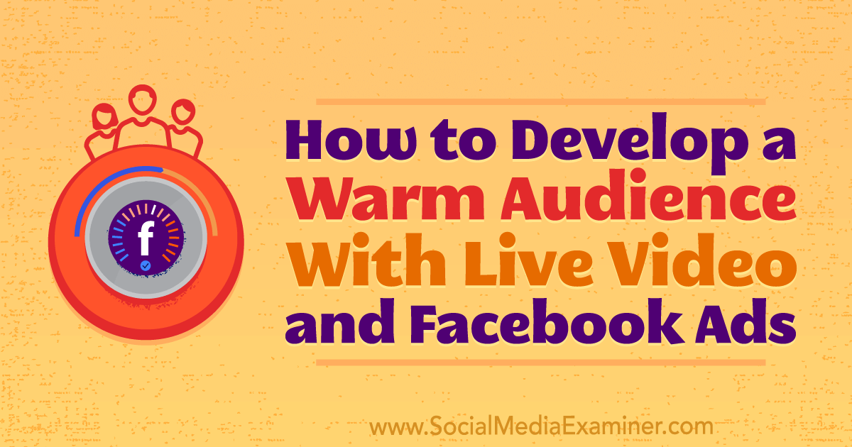 https://www.socialmediaexaminer.com/develop-warm-audience-live-video-facebook-ads/