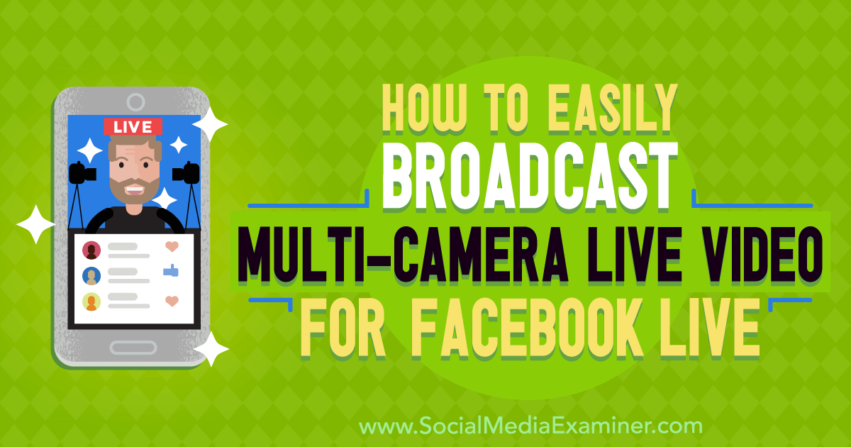 How to Easily Broadcast Multi-Camera Live Video for Facebook