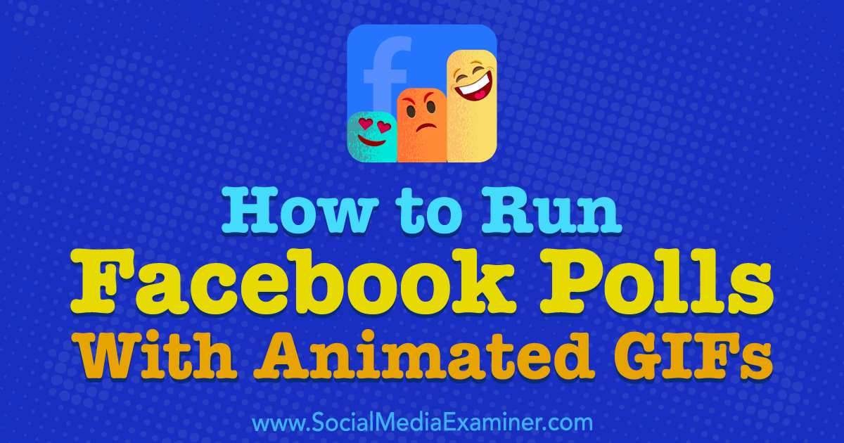 How to Run Facebook Polls With Animated GIFs : Social Media Examiner