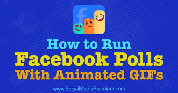 How to Run Facebook Polls With Animated GIFs by Kristi Hines on Social Media Examiner.