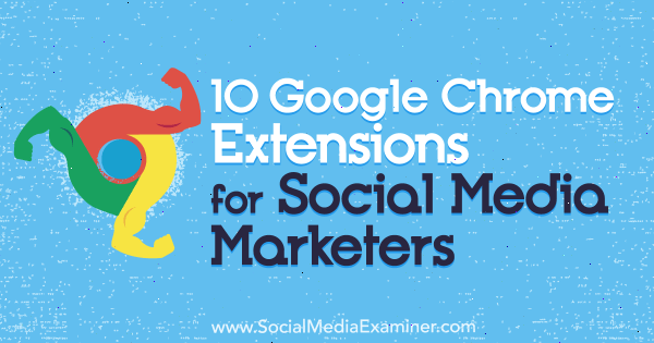 10 Google Chrome Extensions for Social Media Marketers by Sameer Panjwani on Social Media Examiner.