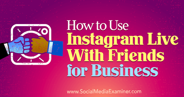 How to Use Instagram Live With Friends for Business by Kristi Hines on Social Media Examiner.
