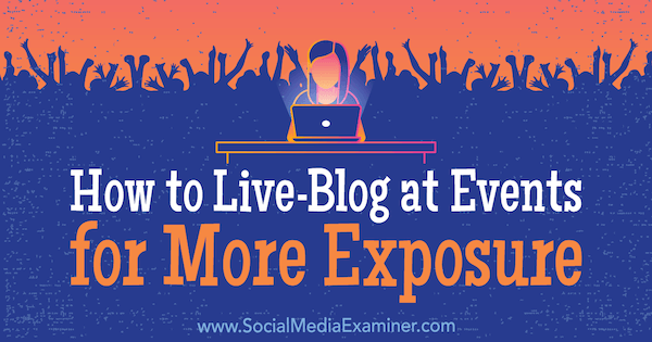 How to Live-Blog at Events for More Exposure by Holly Chessman on Social Media Examiner.