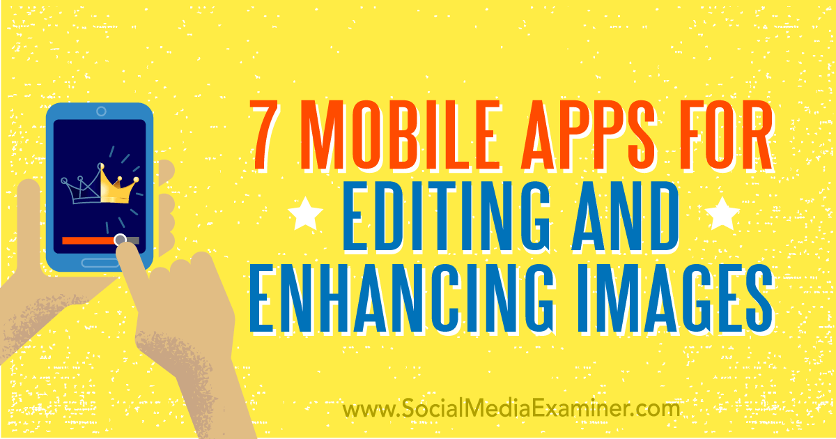 mobile apps for editing and enhancing images social media examiner