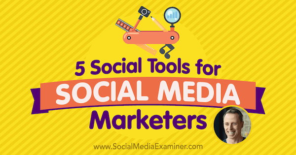 5 Social Tools for Social Media Marketers featuring insights from Ian Cleary on the Social Media Marketing Podcast.