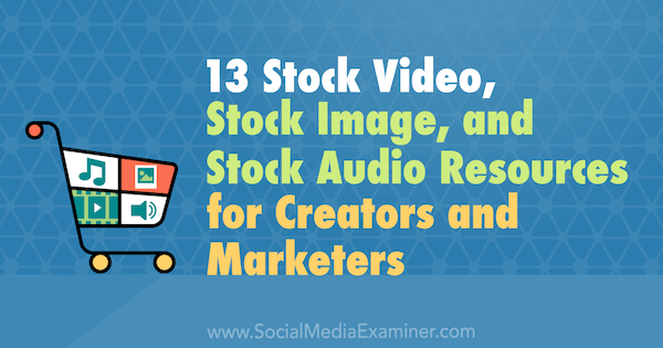 13 Stock Video, Stock Image, and Stock Audio Resources for Creators and Marketers