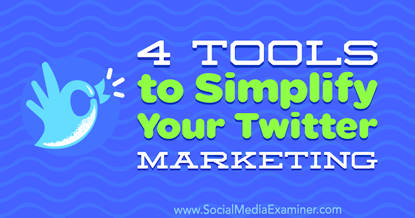 4 Tools to Simplify Your Twitter Marketing by Garrett Mehrguth on Social Media Examiner.