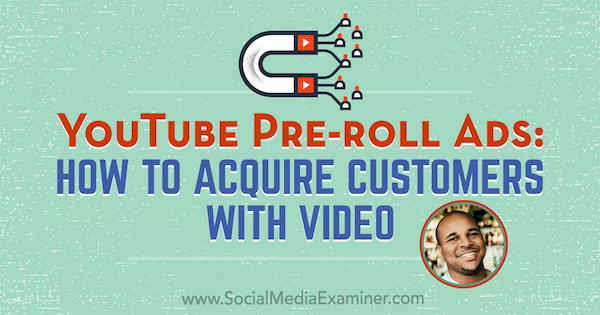YouTube Pre-Roll Ads: How to Acquire Customers With Video featuring insights from Billy Gene on the Social Media Marketing Podcast.