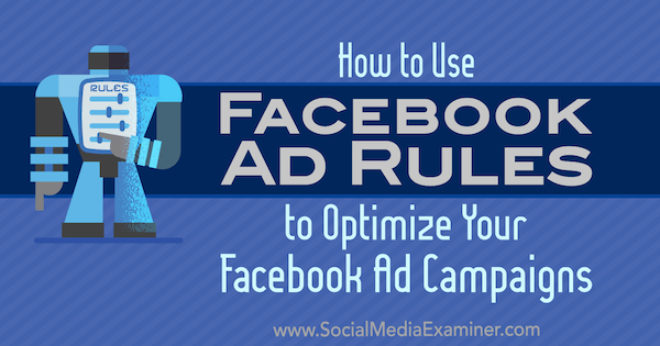 How to Use Facebook Ad Rules to Optimize Your Ad Campaigns by Johnathan Dane on Social Media Examiner.