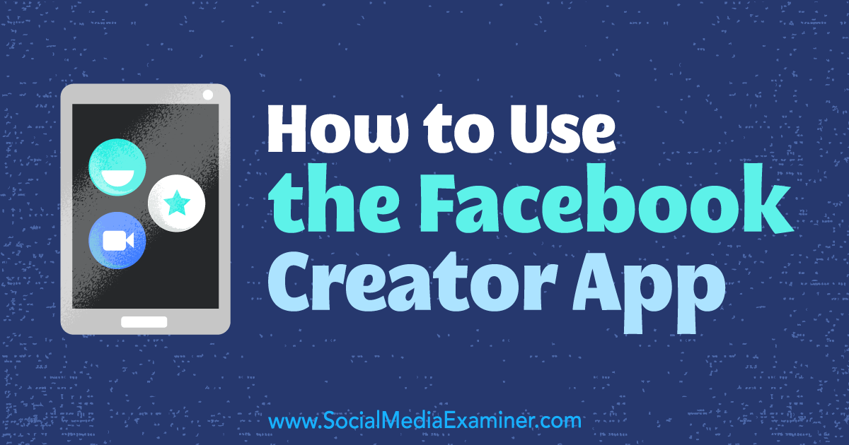 How to Use the Facebook Creator App : Social Media Examiner