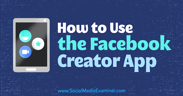 How to Use the Facebook Creator App by Peg Fitzpatrick on Social Media Examiner.