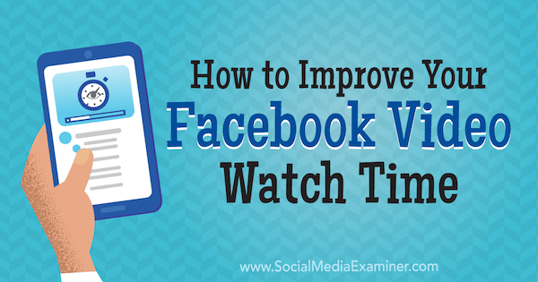 How to Improve Your Facebook Video Watch Time by Paul Ramondo on Social Media Examiner.