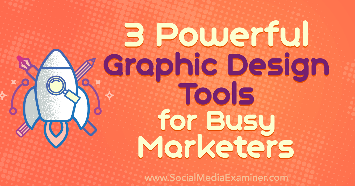 3 Powerful Graphic Design Tools for Busy Marketers
