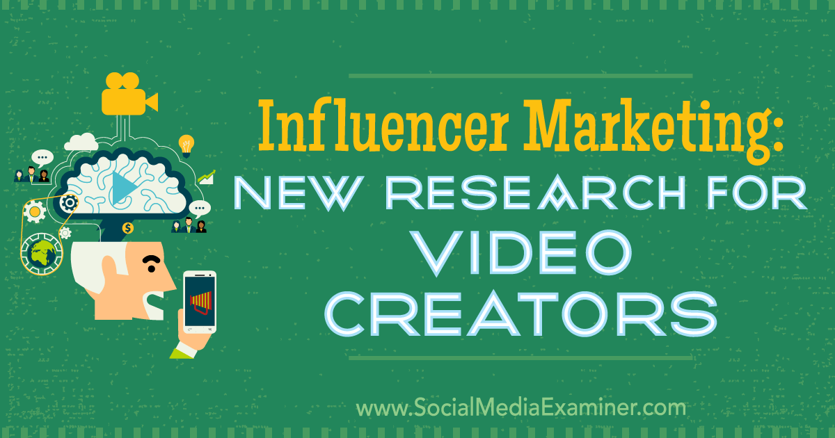 Influencer Marketing: New Research for Video Creators : Social Media Examiner
